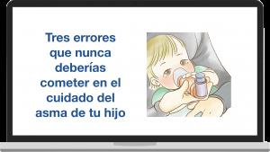 Vídeo de Tres Errores que nunca deberías cometer en el manejo del asma infantil